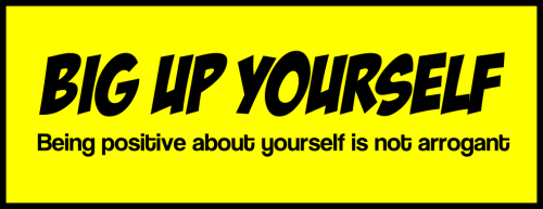 Big Up Yourself: Being Positive About Yourself is not Arrogant