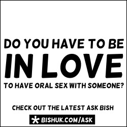 Do you have to be in love before you give someone oral sex? Click to read the latest Ask Bish